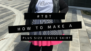 #TBT How to Make a Plus Size Circle Skirt