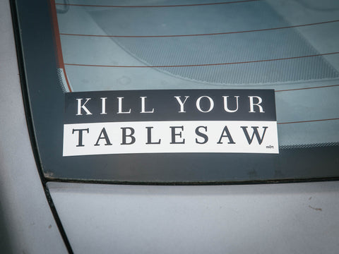 """Kill Your Tablesaw"" Sticker"