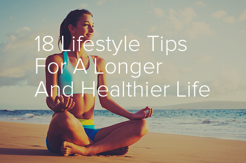 18 Lifestyle Tips for a longer and Healthier Life