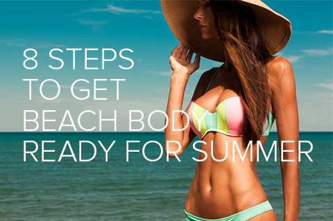 8 Steps to Get Your Beach Body Ready for Summer