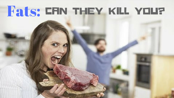 Fats: Can they kill you?