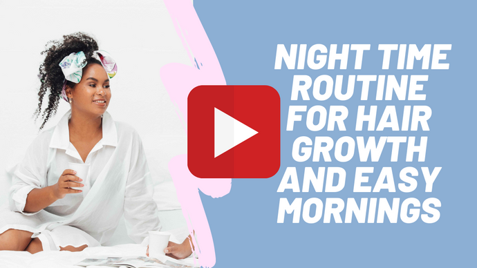 Video 4 - Hair Growth Challenge: Night Time Routine