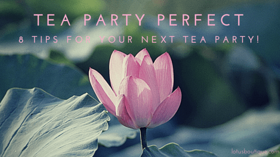8 Tips on How to Throw the Perfect Tea Party!