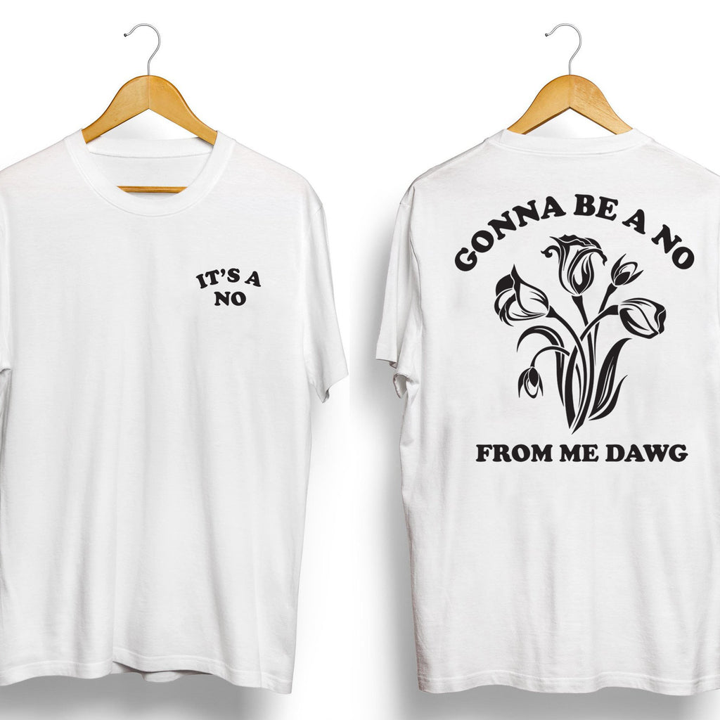 No from Me Dawg Shirt