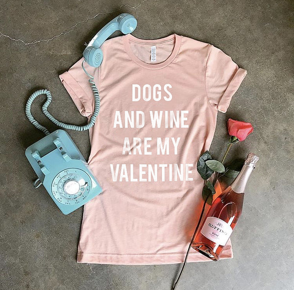 Dogs and Wine are my Valentine T-Shirt