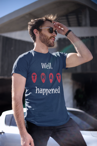 Well, that happened T-Shirt