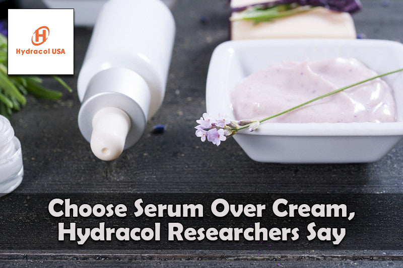 Choose Serum Over Cream, Hydracol Researchers Say