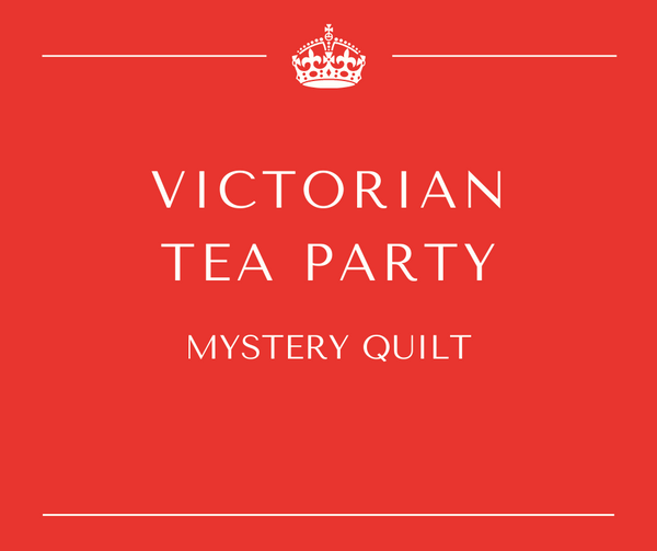 Victorian Tea Party Mystery Quilt - Sew Along