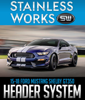 STAINLESS WORKS HEADER SYSTEM: 2015–2018 FORD MUSTANG SHELBY GT350