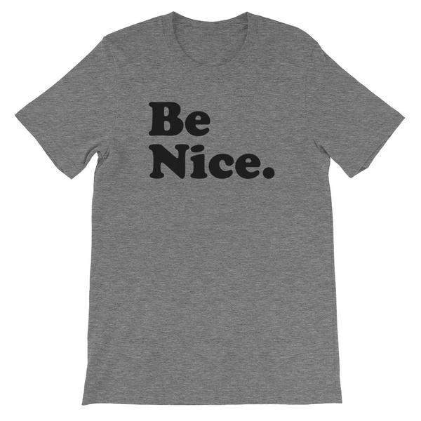Be Nice Adult Unisex T-Shirt