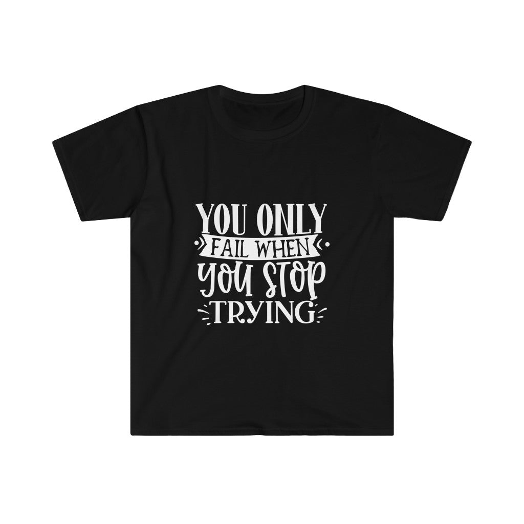 You Only FAIL When You Stop TRYING Unisex Fitted Short Sleeve Tee