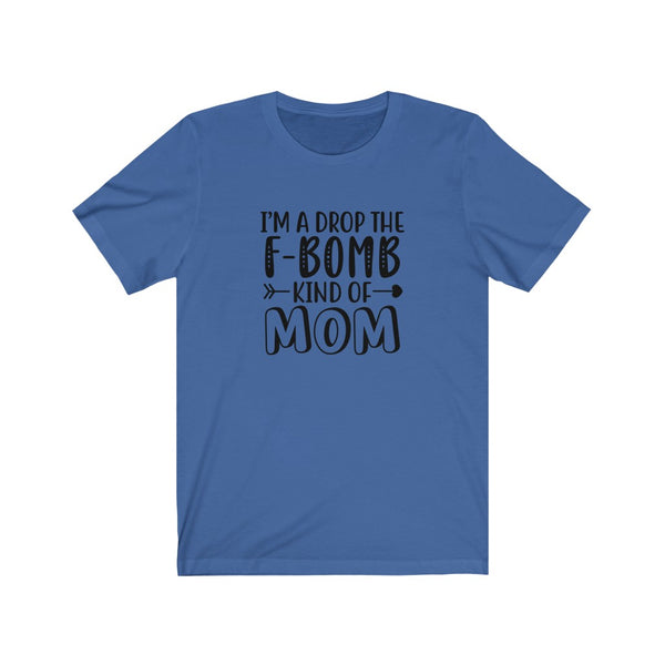 I'm A Drop The F Bomb Kind of Mom Unisex Jersey Short Sleeve Tee