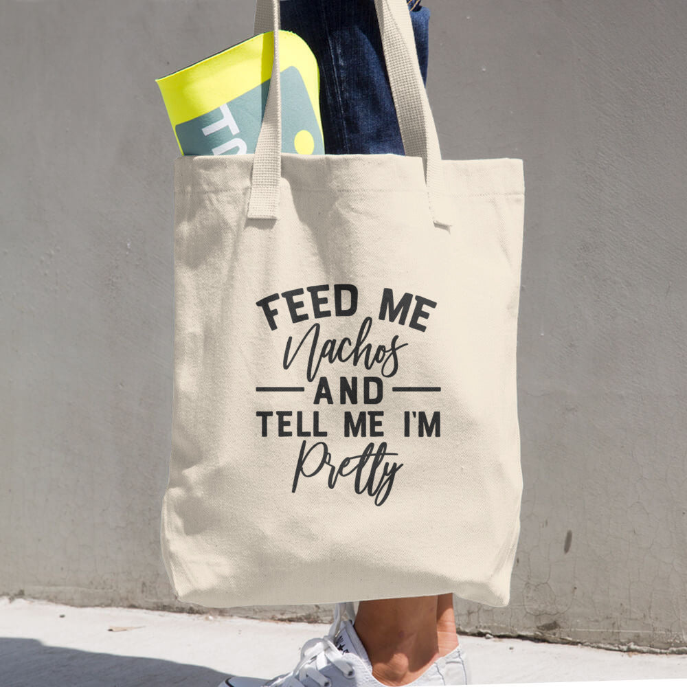 Feed Me Nachos and Tell Me I'm Pretty Cotton Grocery Re-usable Tote Bag - Apparelized