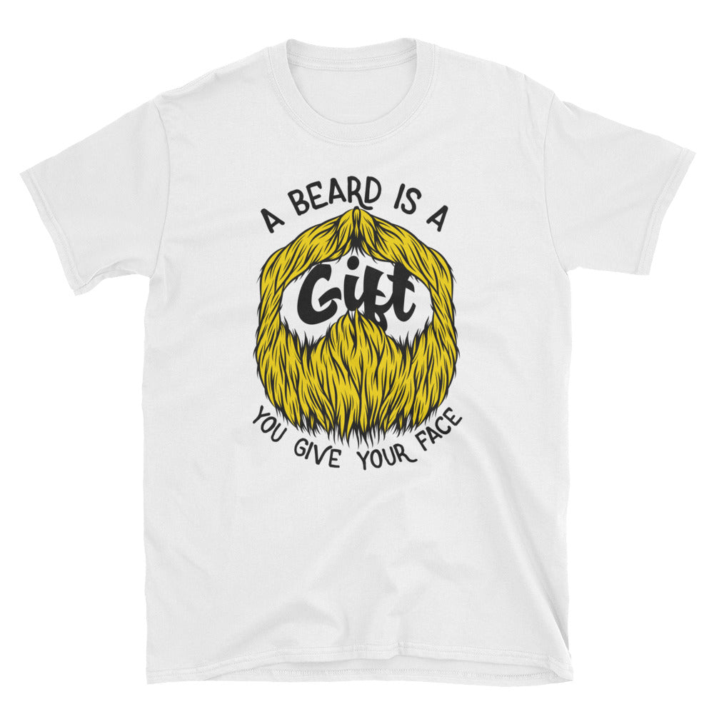 A Beard Is A Gift You Give Your Face Short-Sleeve Unisex T-Shirt