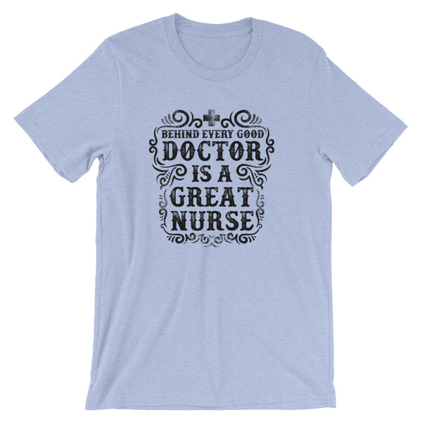 Behind Every Good  Doctor is a Great Nurse Short-Sleeve Unisex T-Shirt - Apparelized