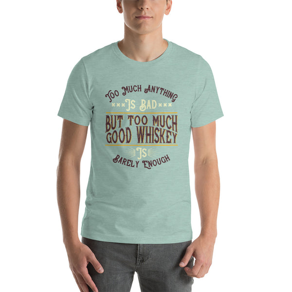 Too Much Whiskey Funny T-shirt Unisex