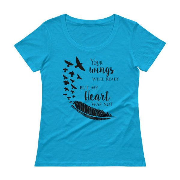 Your Wings Were Ready But My Heart Was Not Ladies' Scoopneck T-Shirt - Apparelized