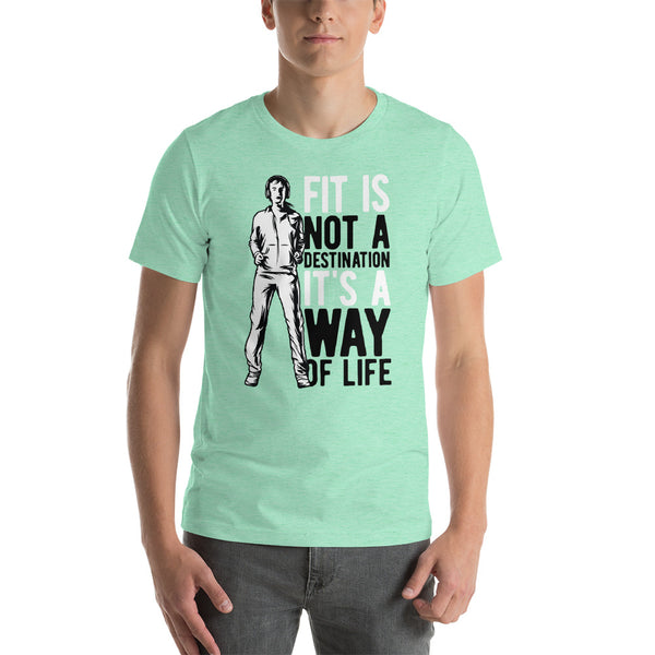 Fit is Not a Destination, It's a Way of Life Short-Sleeve Unisex T-Shirt