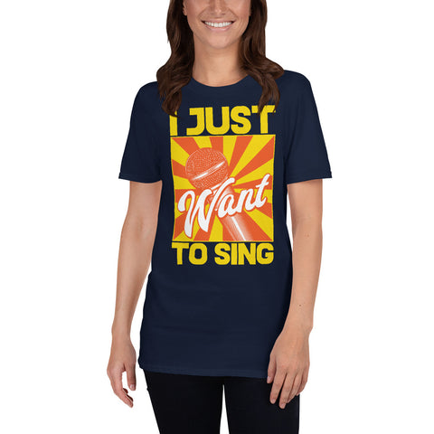 I Just Want To Sing Short-Sleeve Unisex T-Shirt
