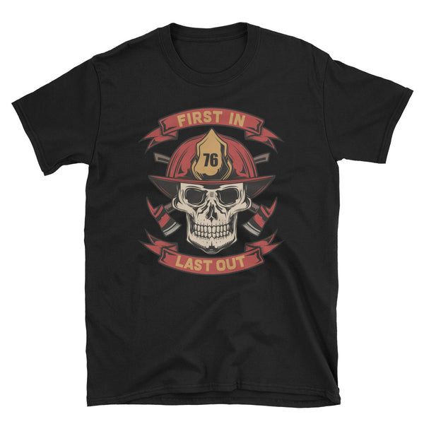 First In Last Out Firefighter Fireman Short-Sleeve Unisex T-Shirt