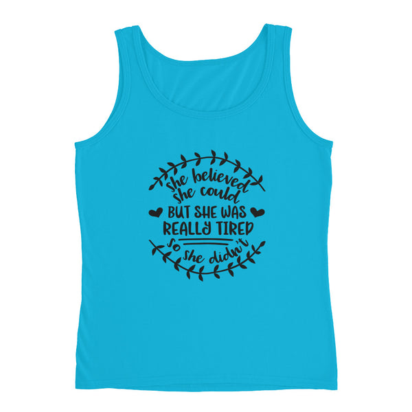 She Believed She Could But She Was Really Tired So She Didn't Ladies' Tank - Apparelized
