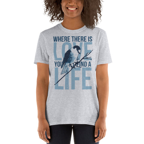 Where There is Love You Will Find Life, Inspirational Quote Shirt