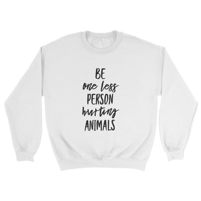 Be One Less Person Hurting Animals Sweatshirt