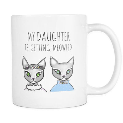 My Daughter Is Getting Meowied Mug