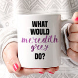 Grey's Anatomy What Would Meredith Grey Do? 11oz Mug
