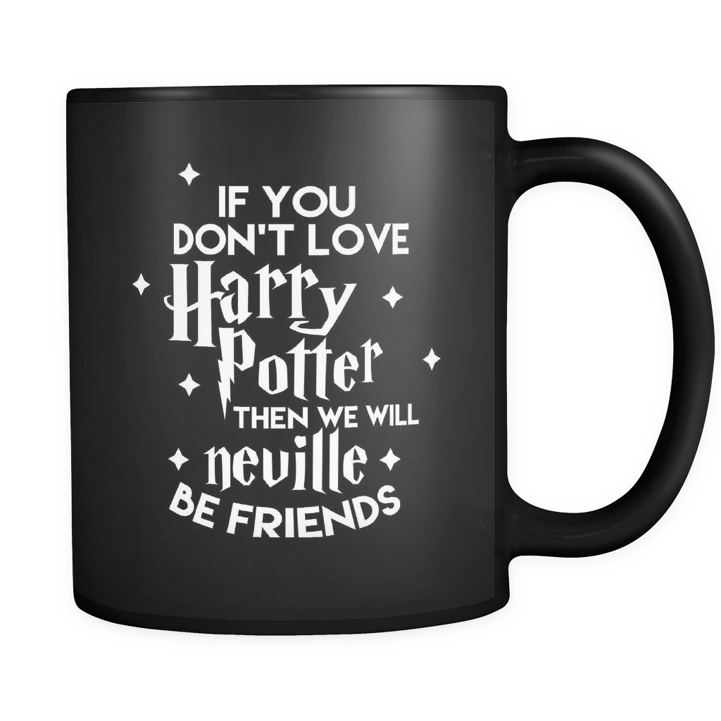 Harry Potter If You Don't Love Harry Potter Then We Neville Be Friends Mug - NerdKudo - 1