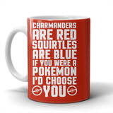Pokemon Charmanders Are Red, Squirtles Are Blue and I'd Choose You Mug - NerdKudo - 2