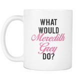 Grey's Anatomy What Would Meredith Grey Do Mug