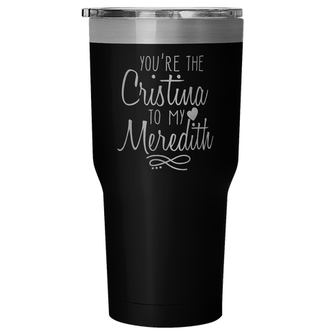 You're the Cristina to my Meredith Vacuum Tumbler - Choose Color Below