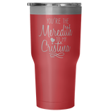 You're the Meredith to my Cristina Vacuum Tumbler - Choose Color Below