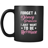 Harry Potter Forget A Disney Princess I Just Want To Be Hermione Mug - NerdKudo - 2