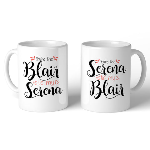 You're The Blair To My Serena 11oz Mug - Choose Your Style Below