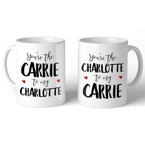 You're the Carrie to my Charlotte 11oz Mug - Choose Your Style Below