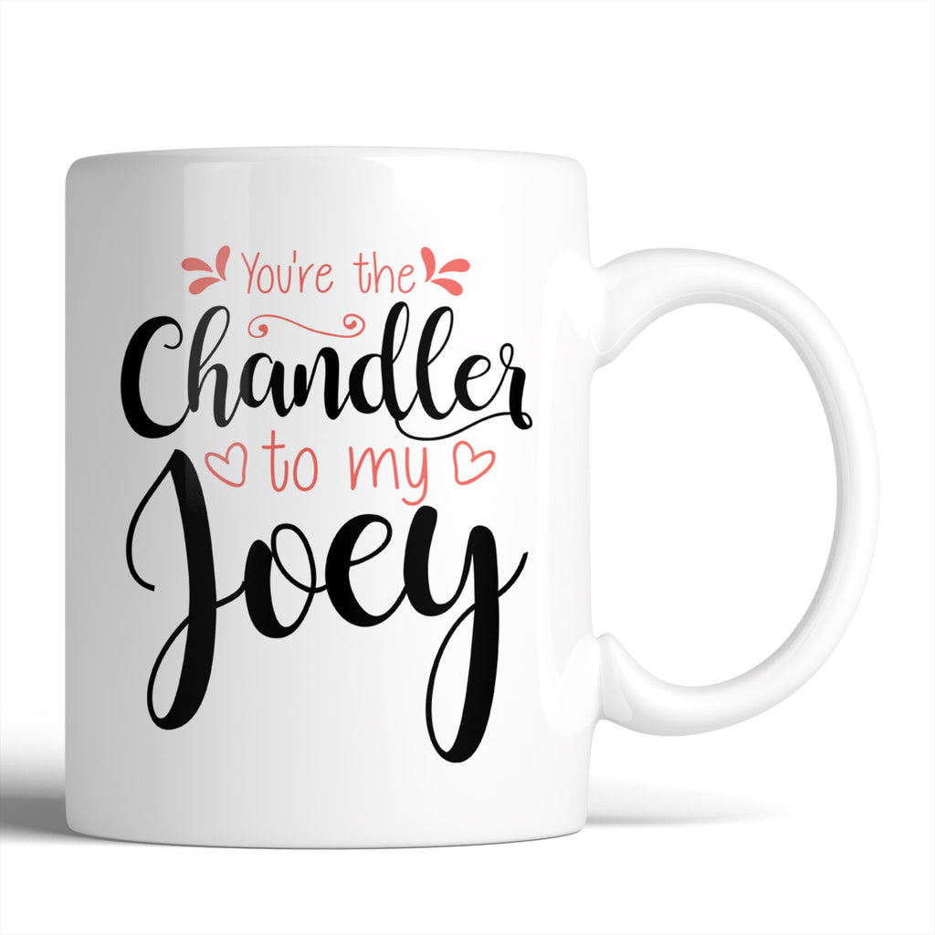 You're The Chandler To My Joey 11oz Mug - Choose Your Style Below