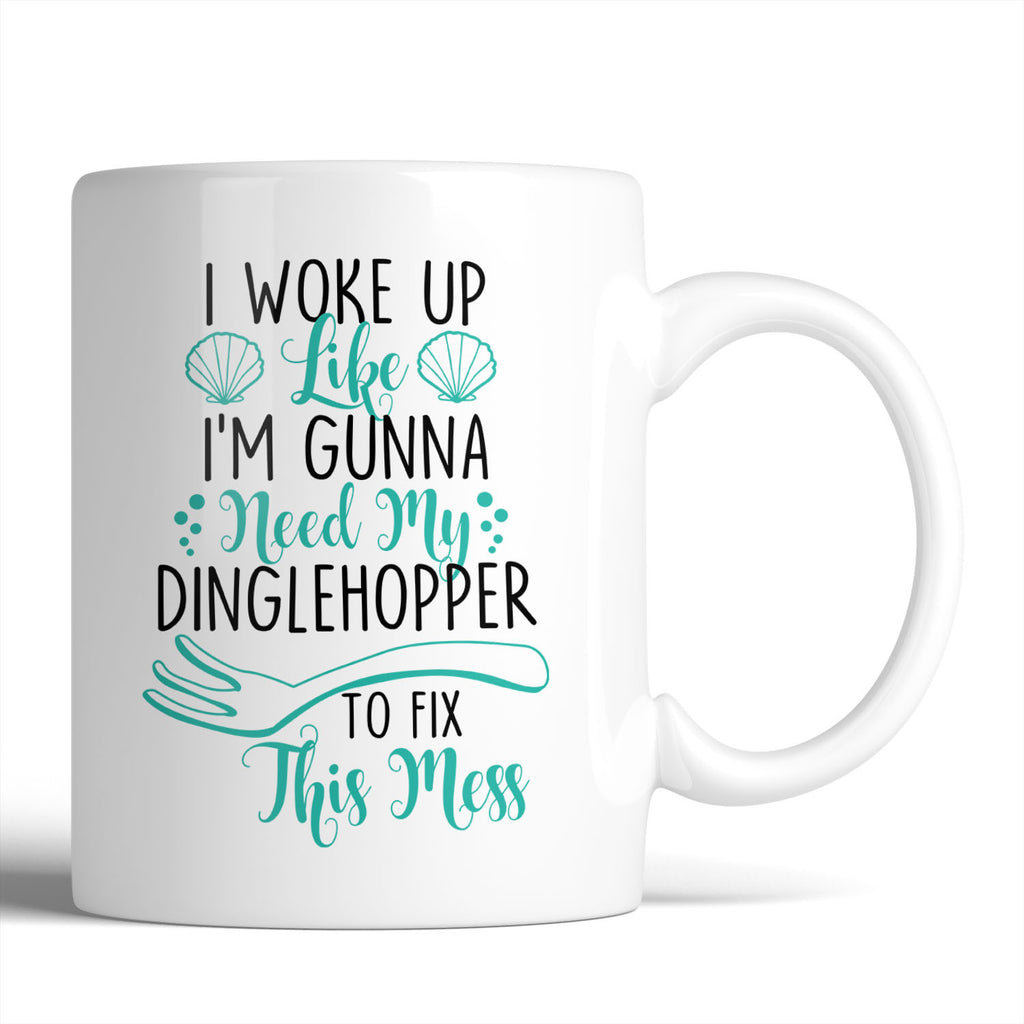 I Woke Up Like I'm Gunna Need My Dinglehopper To Fix This Mess 11oz Mug