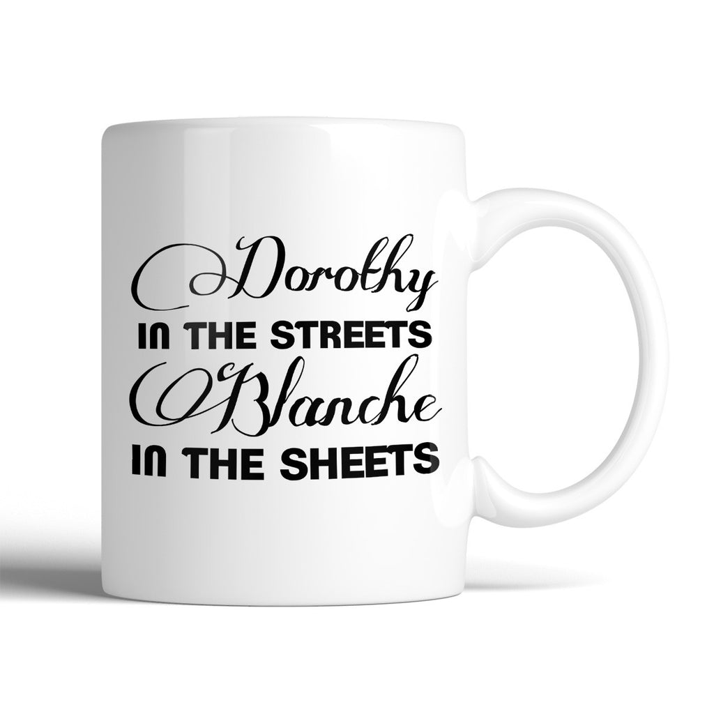 The Golden Girls Dorothy In The Streets Blanche In The Sheets 11oz Mug