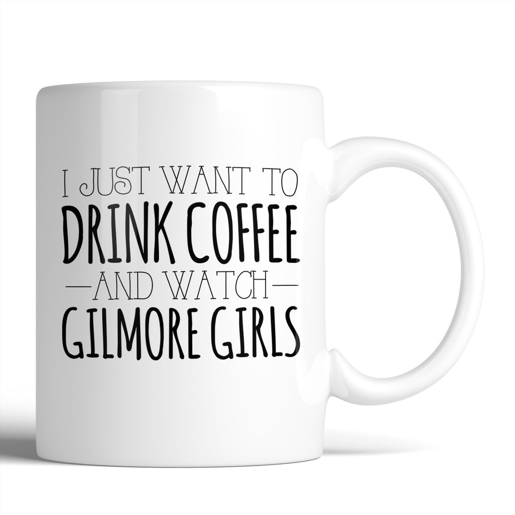 I Just Want To Drink Coffee And Watch Gilmore Girls 11oz Mug