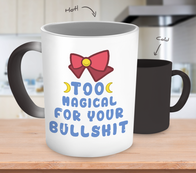 Sailor Moon Too Magical For Your Bullshit Color Changing Mug - NerdKudo - 1