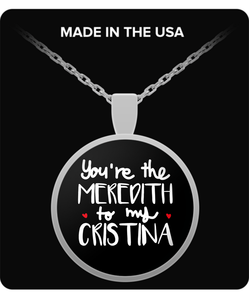 Grey's Anatomy You're the Meredith To My Cristina Necklace - NerdKudo