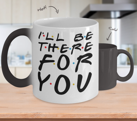 F.R.I.E.N.D.S Freinds I'll Be There For You 11oz Color Changing Mug - NerdKudo - 1