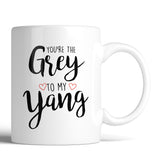 You're The Grey To My Yang 11oz Mug - Choose Your Style Below