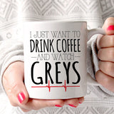 Grey's Anatomy I Just Want to Drink Coffee And Watch Greys 11oz Mug Gifts