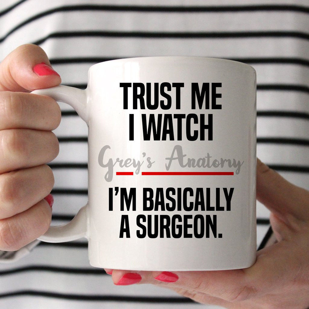 Trust Me I Watch Grey\'s Anatomy I\'m Basically A Surgeon Mug – NerdKudo