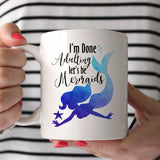 I'm Done Adulting Let's Be Mermaids 11oz Mug