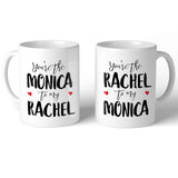 F.R.I.E.N.D.S You're the Monica to my Rachel 11oz Mug- Choose Your Style Below