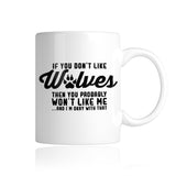 If You Don't Like Wolves Then You Probably Won't Like Me Mug